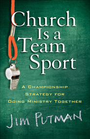 Church Is a Team Sport: A Championship Strategy for Doing Ministry Together  -              By: Jim Putman