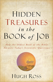Hidden Treasures in the Book of Job: How the Oldest Book of the Bible Answers Today's Scientific Questions  -     By: Hugh Ross