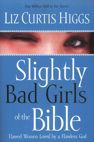 Slightly Bad Girls of the Bible: Flawed Women Loved by a Flawless God  -     By: Liz Curtis Higgs