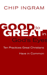 Good to Great in God's Eyes: 10 Practices Great Christians Have in Common - Slightly Imperfect  -