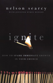Ignite: How to Spark Immediate Growth in Your Church  -              By: Nelson Searcy, Jennifer Dykes Henson