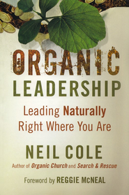 Organic Leadership: Leading Naturally Right Where You Are  -              By: Neil Cole