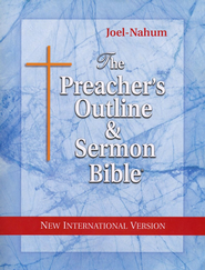 Preacher's Outline & Sermon Bible: NIV, Joel-Nahum  -