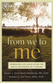 From We to Me: Embracing Life Again After the Death or Divorce of a Spouse  -     By: Susan Zonnebelt-Smeenge R.N.,Ed.D., Robert C. DeVries D.Min,Ph.D