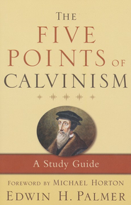 The Five Points of Calvinism: A Study Guide, 3rd Ed.   -     By: Edwin H. Palmer