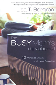 The Busy Mom's Devotional: 10 Minutes a Week to a Life of Devotion  -     By: Lisa Tawn Bergren