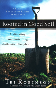 Rooted in Good Soil: Cultivating and Sustaining Authentic Discipleship  -     By: Tri Robinson