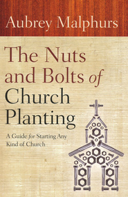 The Nuts and Bolts of Church Planting: A Guide for Starting Any Kind of Church - Slightly Imperfect  -