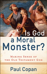 Is God a Moral Monster? Making Sense of the Old Testament God  -     By: Paul Copan