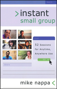 Instant Small Group: 52 Sessions for Anytime, Anywhere Use  -              By: Mike Nappa