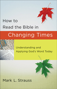 How to Read the Bible in Changing Times: Understanding and Applying God's Word Today  -     By: Mark L. Strauss
