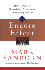 The Encore Effect: How to Achieve Remarkable Performance in Anything You Do  -     By: Mark Sandborn
