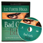 Bad Girls of the Bible: And What We Can Learn From Them, DVD Edition  -              By: Liz Curtis Higgs