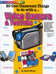 20 Cool Classroom Things to do with a Video Camera and You Tube  -     By: Carole Marsh