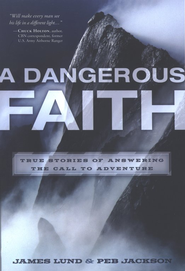 A Dangerous Faith: True Stories of Answering the Call  to Adventure  -     By: James Lund
