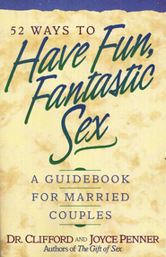 52 Ways to Have Fun Fantastic Sex   -     By: Clifford L. Penner, Joyce J. Penner