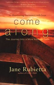 Come Along: The Journey into a More Intimate Faith  -     By: Jane Rubietta