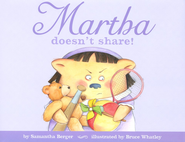 Martha Doesn't Share  -     By: Samantha Berger     Illustrated By: Bruce Whatley