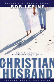 The Christian Husband: God's Job Description for a Man's Most Challenging Assignment  -     By: Bob Lepine