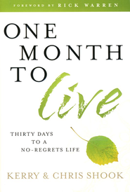 One Month to Live: Thirty Days to a No-Regrets Life  -              By: Kerry Shook, Chris Shook