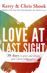 Love at Last Sight: 30 Days to Grow and Deepen Your Closest Relationships - Slightly Imperfect  -     By: Kerry Shook, Chris Shook