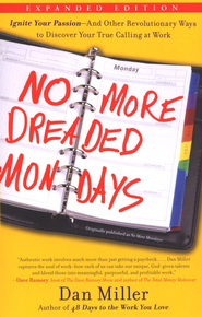 No More Dreaded Mondays: Ignite Your Passion--and Other Revolutionary Ways to Discover Your True Calling at Work  -              By: Dan Miller