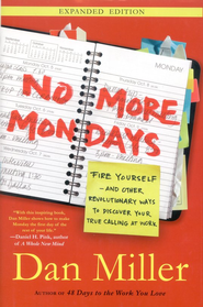 No More Mondays: Fire Yourself-and Other Revolutionary Ways to Discover Your True Calling at Work  -              By: Dan Miller