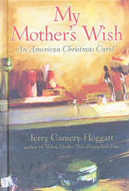 My Mother's Wish   - Slightly Imperfect  -              By: Jerry Camery-Hoggatt