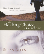 The Healing Choice Guidebook: Move Beyond Betrayal  -     By: Susan Allen
