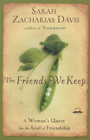 The Friends We Keep: A Woman's Quest for the Soul of Friendship - Slightly Imperfect  -              By: Sarah Zacharias Davis