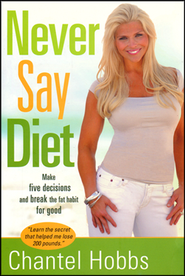 Never Say Diet: Make Five Decisions and Break the Fat Habit for Good (slightly imperfect)  -              By: Chantel Hobbs