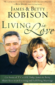 Living in Love: James & Betty Share Keys to an Exciting and Fulfilling Marriage  -     By: James Robison, Betty Robison