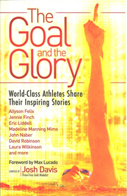 The Goal and the Glory: Christian Athletes Share Their Inspiring Stories  -     By: Josh Davis