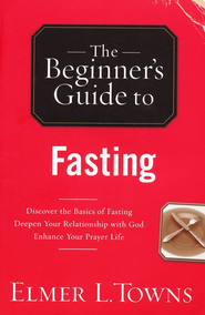 The Beginner's Guide to Fasting  -     By: Elmer Towns