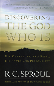 Discovering the God Who Is   -              By: R.C. Sproul