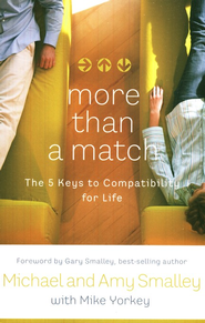 More Than a Match: The Five Keys to Compatibility for Life  -     By: Michael Smalley, Amy Smalley