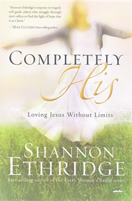 Completely His: Loving Jesus Without Limits  -     By: Shannon Ethridge