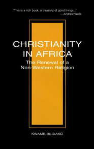 Christianity in Africa: The Renewal of Non-Western Religion  -     By: Kwame Bediako