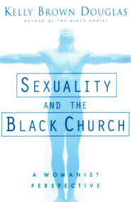 Sexuality & the Black Church: A Womanist Perspective  -              By: Kelly Douglas