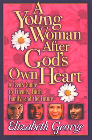 A Young Woman After God's Own Heart: A Teen's Guide to Friends, Faith, Family, and the Future  -              By: Elizabeth George