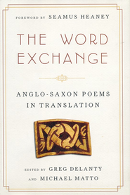 The Word Exchange: Anglo-Saxon Poems in Translation  -     Edited By: Greg Delanty, Michael Motto     By: Greg Delanty & Michael Matto, eds.