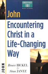 John: Encountering Christ in a Life-Changing Way , Christianity 101 Bible Studies  -              By: Bruce Bickel, Stan Jantz
