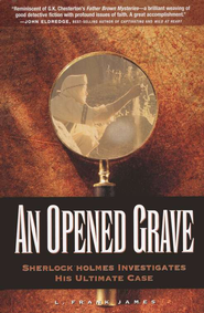 An Opened Grave: Sherlock Holmes Investigates His Ultimate Case  -     By: L. Frank James