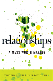Relationships: A Mess Worth Making  -     By: Timothy S. Lane, Paul David Tripp