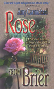 Rose from Brier: A Priceless Treasury of Helpful Thoughts  for Those Who Are Ill  -     By: Amy Carmichael