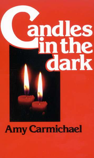 Candles in the Dark   -     By: Amy Carmichael