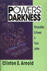 Powers of Darkness: Principalities & Powers in Paul's  Letters  -     By: Clinton E. Arnold