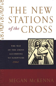 The New Stations of the Cross: The Way of the Cross According to Scripture  -     By: Megan McKenna