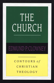 The Church: Contours of Christian Theology   -     By: Edmund Clowney