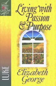 Living with Passion and Purpose: A Woman After God's Own Heart  Series, Luke  -              By: Elizabeth George